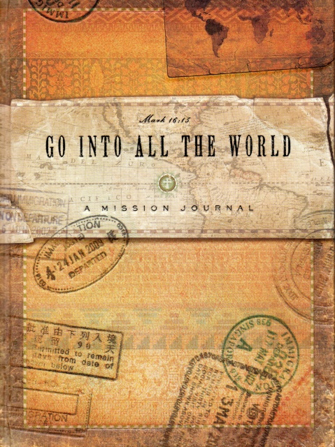 Go into all the world mark 16 15 a mission journal for What goes into 42