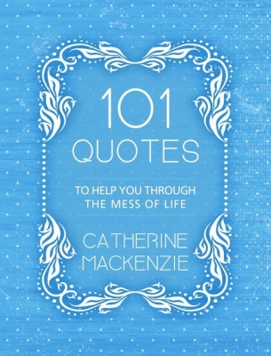 101 Quotes - To Help You Through The Mess of Life