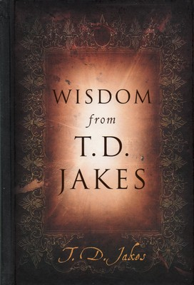Wisdom From T.D Jakes