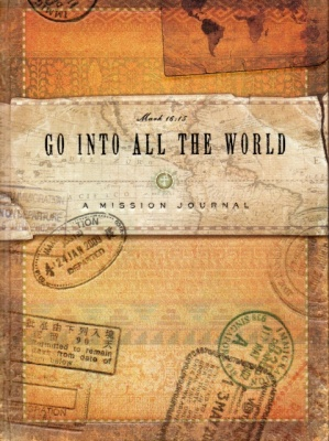 Go Into All the World - Mark 16:15- A Mission Journal