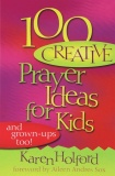 100 Creative Prayer Ideas for Kids and Grown-ups Too!