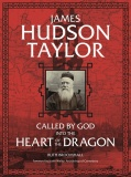 Called by God into the Heart of the Dragon - James Hudson Taylor